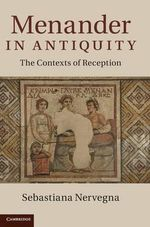 Menander in Antiquity : The Contexts of Reception - Sebastiana Nervegna