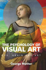 The Psychology of Visual Art : Eye, Brain and Art - George Mather