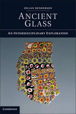 Ancient Glass : An Interdisciplinary Exploration - Julian Henderson