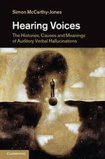 Hearing Voices : The Histories, Causes and Meanings of Auditory Verbal Hallucinations - Simon McCarthy-Jones