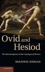 Ovid and Hesiod : The Metamorphosis of the Catalogue of Women - Ioannis Ziogas
