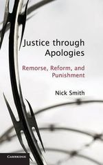 Justice Through Apologies : Remorse, Reform, and Punishment - Nick Smith