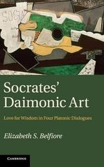 Socrates' Daimonic Art : Love for Wisdom in Four Platonic Dialogues - Elizabeth S. Belfiore
