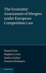 The Economic Assessment of Mergers Under European Competition Law - Daniel Gore