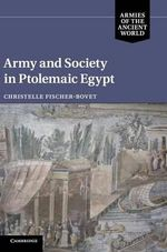 Army and Society in Ptolemaic Egypt - Christelle Fischer-Bovet