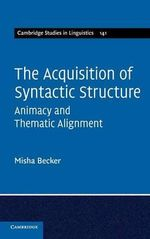 The Acquisition of Syntactic Structure : Animacy and Thematic Alignment - Misha Becker