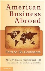 American Business Abroad : Ford on Six Continents - Mira Wilkins