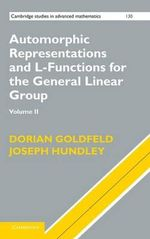 Automorphic Representations and L-Functions for the General Linear Group : Volume 2 - Dorian Goldfeld