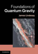 Foundations of Quantum Gravity : from Particles to Astrophysics - James Lindesay