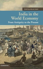 India in the World Economy : From Antiquity to the Present - Tirthankar Roy