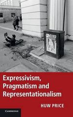 Expressivism, Pragmatism and Representationalism - Huw Price