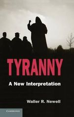 Tyranny : A New Interpretation - Waller R. Newell