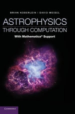 Astrophysics Through Computation : with Mathematica(r) Support - Professor Brian Koberlein