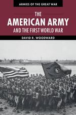 The American Army and the First World War - David Woodward