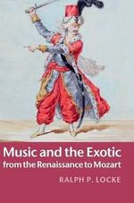 Music and the Exotic from the Renaissance to Mozart - Ralph P. Locke