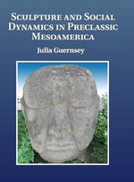 Sculpture and Social Dynamics in Preclassic Mesoamerica - Julia Guernsey