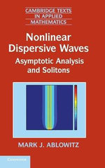Nonlinear Dispersive Waves : Asymptotic Analysis and Solitons - Mark J. Ablowitz