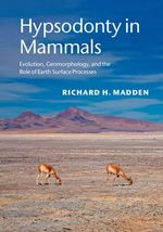 Hypsodonty in Mammals : Evolution, Geomorphology and the Role of Earth Surface Processes - Richard H. Madden