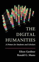 The Digital Humanities : A Primer for Students and Scholars - Eileen Gardiner