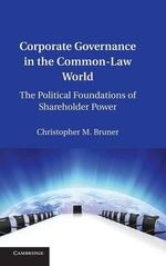 Corporate Governance in the Common-Law World : The Political Foundations of Shareholder Power - Christopher M. Bruner