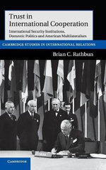 Trust in International Cooperation : International Security Institutions, Domestic Politics and American Multilateralism - Brian C. Rathbun