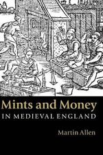 Mints and Money in Medieval England - Martin Allen