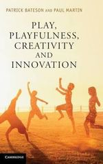 Play, Playfulness, Creativity and Innovation : How Playful Behaviour Drives Innovation - Patrick Bateson