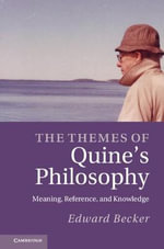 The Themes of Quine's Philosophy : Meaning, Reference, and Knowledge - Edward R. Becker