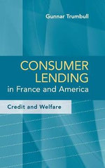 Consumer Lending in France and America : Credit and Welfare - Gunnar Trumbull