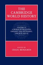 The Cambridge World History : Volume 4, a World with States, Empires and Networks 1200 BCE - 900 CE: Volume 4