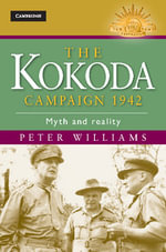 The Kokoda Campaign 1942 : Myth and Reality : The Australian Army History Series - Dr. Peter Williams