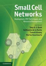 Small Cell Networks : Deployment, PHY Techniques, and Resource Management