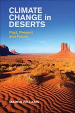 Climate Change in Deserts : Past, Present and Future - Martin Williams