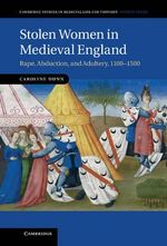 Stolen Women in Medieval England : Rape, Abduction and Adultery, 1100-1500 - Caroline Dunn