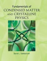 Fundamentals of Condensed Matter and Crystalline Physics : An Introduction for Students of Physics and Materials Science - David L. Sidebottom