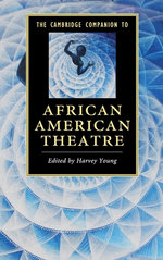 The Cambridge Companion to African American Theatre : Cambridge Companions to Literature