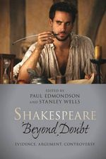 Shakespeare Beyond Doubt : Evidence, Argument, Controversy