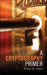A Cryptography Primer : Secrets and Promises - Philip N. Klein