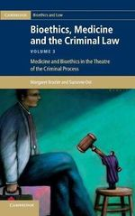 Bioethics, Medicine and the Criminal Law : Medicine and Bioethics in the Theatre of the Criminal Process v. 3 - Margaret Brazier