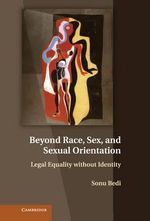 Beyond Race, Sex, and Sexual Orientation : Legal Equality without Identity - Sonu Bedi