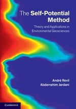 The Self-Potential Method : Theory and Applications in Environmental Geosciences - Andre Revil