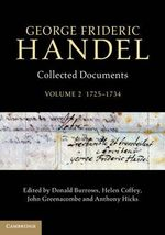 George Frideric Handel: Volume 2, 1725-1734 : Collected Documents