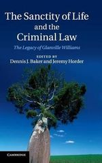 The Sanctity of Life and the Criminal Law : The Legacy of Glanville Williams