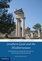 Southern Gaul and the Mediterranean : Multilingualism and Multiple Identities in the Iron Age and Roman Periods - Alex Mullen