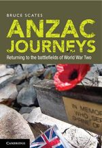 Anzac Journeys : Returning to the Battlefields of World War Two - Bruce Scates