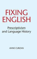 Fixing English : Prescriptivism and Language History - Anne Curzan