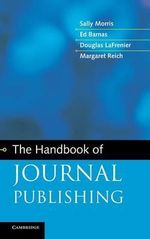 The Handbook of Journal Publishing : Understanding the Myths and Realities of Dust Expl... - Sally Morris