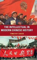 The Intellectual in Modern Chinese History - Timothy Cheek