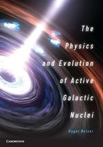 The Physics and Evolution of Active Galactic Nuclei - Hagai Netzer