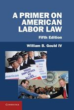 A Primer on American Labor Law - William B. Gould